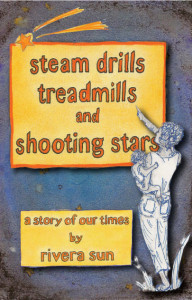 Steam Drills, Treadmills, and Shooting Stars by Rivera Sun