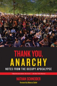 Thank You Anarchy: notes from the Occupy Apocalypse by Nathan Schneider